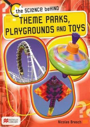 The Science Behind Theme Parks, Playgrounds, and Toys, a book by Nicolas Brasch