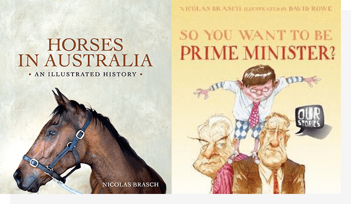 Horses in Australia and So You Want To Be Prime Minister by Nicolas Brasch.
